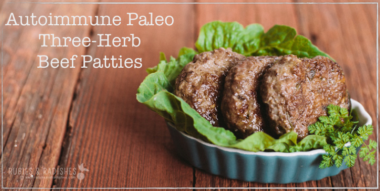 Autoimmune Paleo and Three-Herb Beef Patties